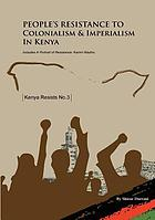 People's resistance to colonialism and imperialism in Kenya and Reflections on resistance : selection from Shiraz Durrani's from Kenya's War of Independence: Mau Mau and its legacy of resistance to colonialism and imperialism, 1948-1990 (2018, Nairobi: Vita Books) : and A portrait of resistance, Karimi Nduthu : presentations at the meeting to celebrate the revolutionary work of Karimi Nduthu held at the Professional Centre, Nairobi on March 24, 2018.