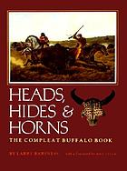 Heads, hides & horns : the compleat buffalo book
