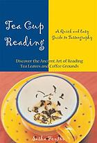 Tea cup reading : a quick and easy guide to tasseography