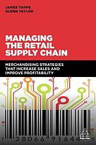 Managing the retail supply chain : merchandising strategies that increase sales and improve profitability