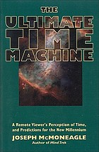 The ultimate time machine : a remote viewer's perception of time and predictions for the new millennium