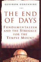 The end of days : fundamentalism and the struggle for the Temple Mount