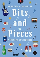 Bits and pieces : a history of chiptunes