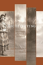 Recollecting : lives of Aboriginal women of the Canadian northwest and borderlands