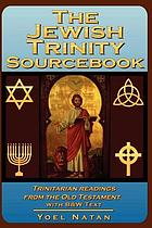 The Jewish trinity sourcebook : trinitarian readings from the Old Testament