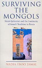 Surviving the Mongols : Nizari Quhistani and the continuity of Ismaili tradition in Persia