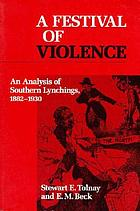 A festival of violence : an analysis of Southern lynchings, 1882-1930