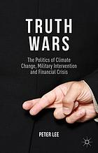 Truth wars : the politics of climate change, military intervention and financial crisis