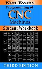 Student workbook for programming of CNC machines, second edition