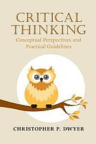 Critical thinking : conceptual perspectives and practical guidelines