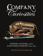 Company Curiosities : Nature, Culture and the East India Company, 1600-1874.