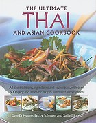 The ultimate Thai and Asian cookbook : all the traditions, ingredients and techniques, with over 300 spicy and aromatic recipes illustrated step-by-step