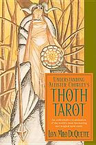 Understanding Aleister Crowley's Thoth Tarot: An Authoritative Examination of the World's Most Fascinating and Magical Tarot Cards.