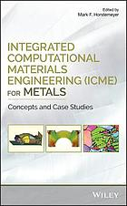Integrated computational materials engineering (ICME) for metals : concept and case studies