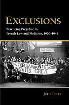 Exclusions : practicing prejudice in French law and medicine, 1920-1945