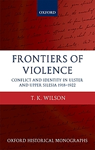 Frontiers of violence : conflict and identity in Ulster and Upper Silesia, 1918 -1922