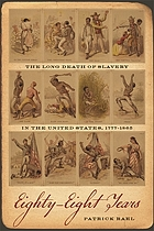Eighty-eight years : the long death of slavery in the United States, 1777-1865