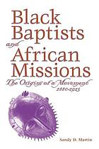 Black Baptists and African missions : the origins of a movement, 1880-1915