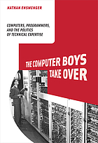 The computer boys take over : computers, programmers, and the politics of technical expertise