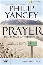 Prayer does it make any difference? Participant's guide : six sessions on our relationship with God
