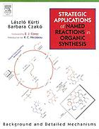 Strategic applications of named reactions in organic synthesis : background and detailed mechanisms ; 250 named reactions
