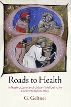 Roads to health : infrastructure and urban wellbeing in later medieval Italy