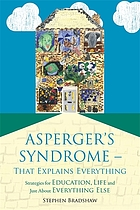 Asperger's syndrome--that explains everything : strategies for education, life and just about everything else