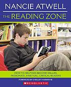 The reading zone : how to help kids become skilled, passionate, habitual, critical readers