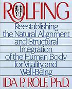 Rolfing : reestablishing the natural alignment and structural integration of the human body for vitality and well-being