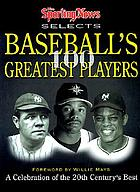 The Sporting news selects baseball's 100 greatest players : a celebration of the 20th century's best