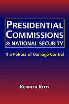 Presidential commissions & national security : the politics of damage control