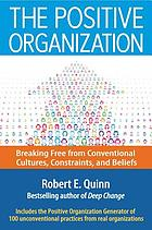 The positive organization breaking free from conventional cultures, constraints, and beliefs