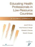 Educating health professionals in low-resource countries : a global approach