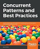 Concurrent patterns and best practices : build scalable apps with patterns in multithreading, synchronization, and functional programming