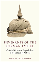 Revenants of a fallen empire : colonial Germans, the League of Nations, and the redefinition of imperialism, 1919-1933