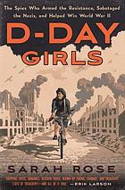 D-Day girls : the untold story of the female spies who helped win World War Two