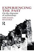 Experiencing the past : on the character of archaeology