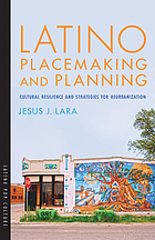 Latino placemaking and planning : cultural resilience and strategies for reurbanization