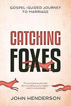 Catching foxes : a gospel-guided journey to marriage