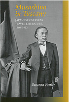 Musashino in Tuscany : Japanese overseas travel literature, 1860-1912