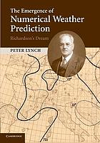 The emergence of numerical weather prediction : Richardson's dream