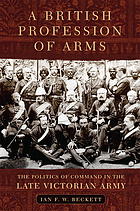A British profession of arms : the politics of command in the late Victorian Army