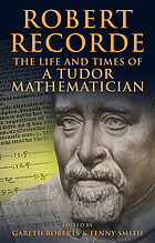 Robert Recorde : the life and times of a Tudor mathematician
