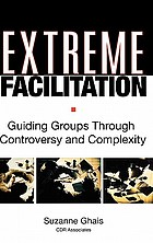 Extreme facilitation : guiding groups through controversy and complexity