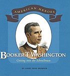 Booker T. Washington : getting into the schoolhouse