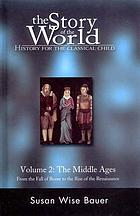 The story of the world, history for the classical child. Volume 2, The Middle Ages : from the fall of Rome to the rise of the Renaissance