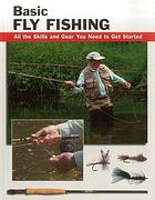 Basic fly fishing : all the skills and gear you need to get started