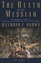The death of the Messiah : from Gethsemane to the grave : a commentary on the Passion narratives in the four Gospels