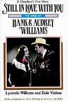 Still in love with you : the story of Hank and Audrey Williams