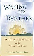 Waking up together : intimate partnership on the spiritual path